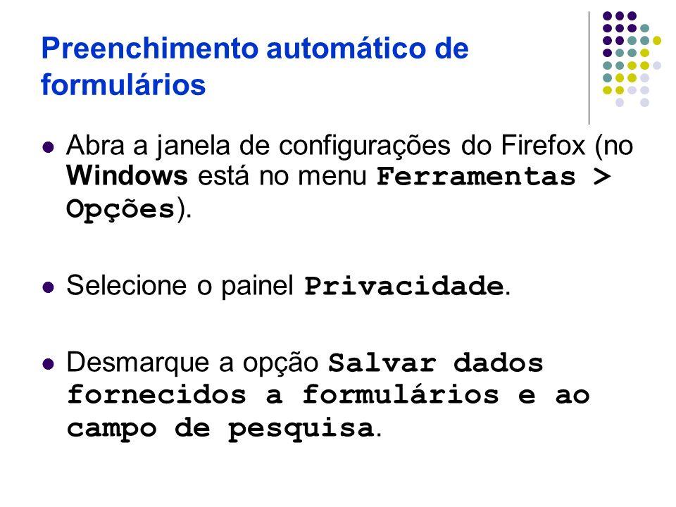 Preenchimento automático de formulários Abra a janela de configurações do Firefox (no Windows está no menu Ferramentas > Opções ). Selecione o painel