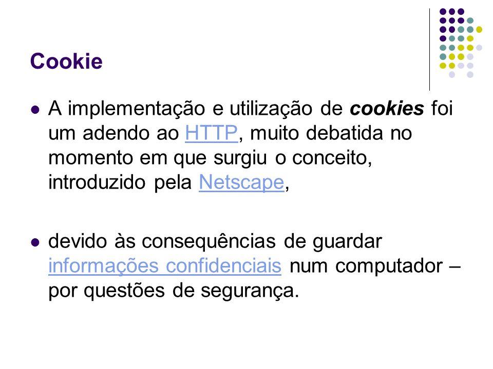 Cookie A implementação e utilização de cookies foi um adendo ao HTTP, muito debatida no momento em que surgiu o conceito, introduzido pela Netscape,HT