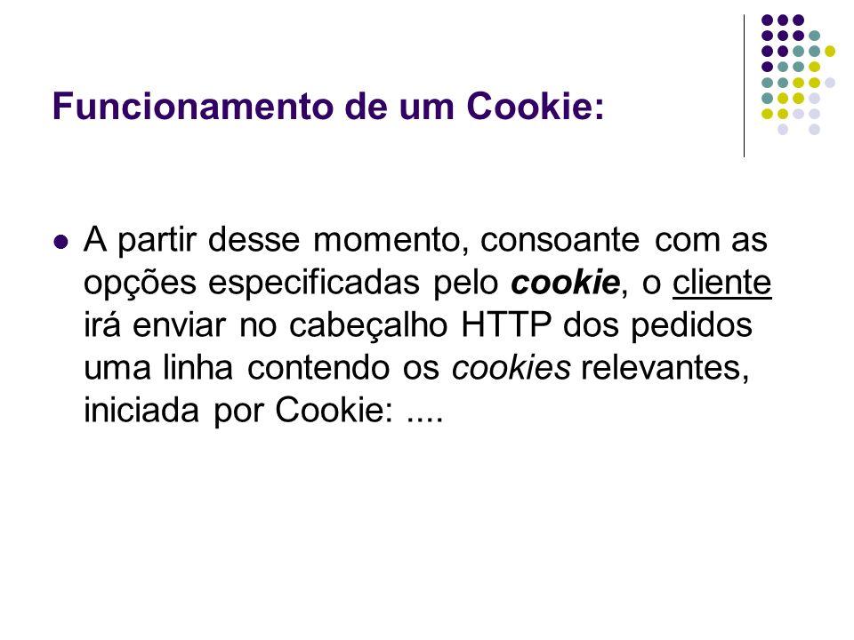 Funcionamento de um Cookie: A partir desse momento, consoante com as opções especificadas pelo cookie, o cliente irá enviar no cabeçalho HTTP dos pedi