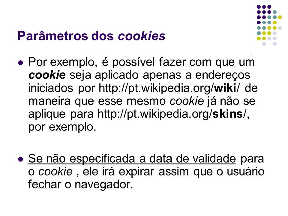 Parâmetros dos cookies Por exemplo, é possível fazer com que um cookie seja aplicado apenas a endereços iniciados por http://pt.wikipedia.org/wiki/ de