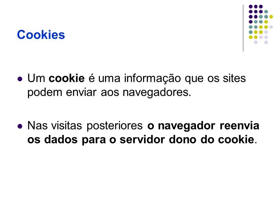 Cookies Um cookie é uma informação que os sites podem enviar aos navegadores. Nas visitas posteriores o navegador reenvia os dados para o servidor don