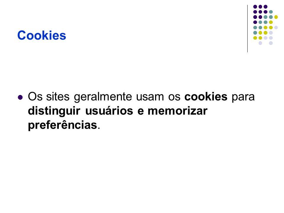 Cookies Os sites geralmente usam os cookies para distinguir usuários e memorizar preferências.