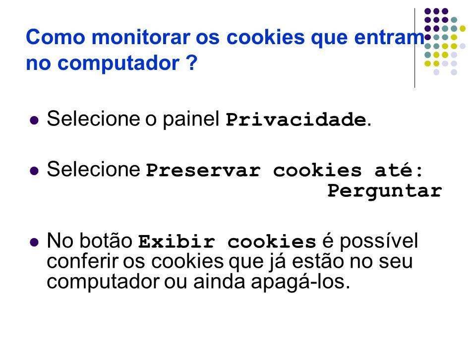Como monitorar os cookies que entram no computador ? Selecione o painel Privacidade. Selecione Preservar cookies até: Perguntar No botão Exibir cookie