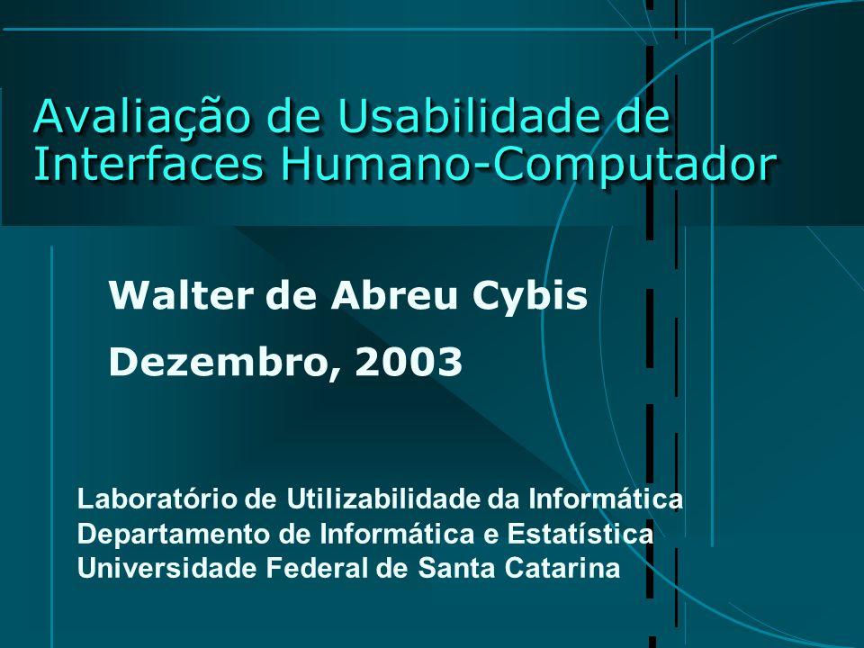 Avaliação de Usabilidade de Interfaces Humano-Computador Walter de Abreu Cybis Dezembro, 2003 Laboratório de Utilizabilidade da Informática Departamen