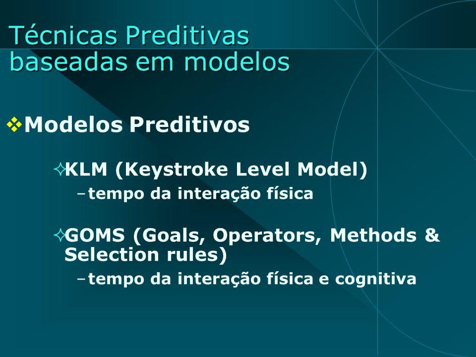 Modelos Preditivos KLM (Keystroke Level Model) –tempo da interação física GOMS (Goals, Operators, Methods & Selection rules) –tempo da interação físic