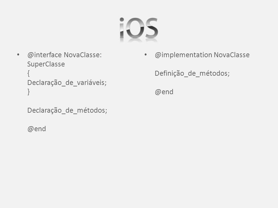 @interface NovaClasse: SuperClasse { Declaração_de_variáveis; } Declaração_de_métodos; @end @implementation NovaClasse Definição_de_métodos; @end