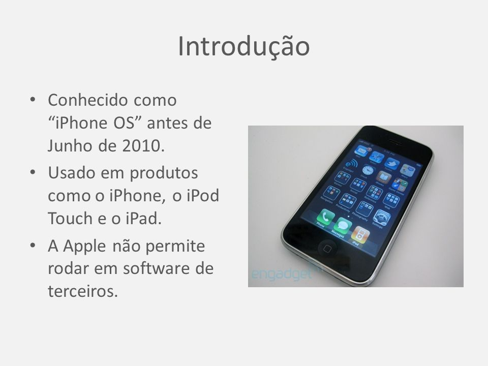 Introdução Conhecido como iPhone OS antes de Junho de 2010.