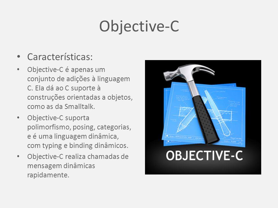 Objective-C Características: Objective-C é apenas um conjunto de adições à linguagem C.
