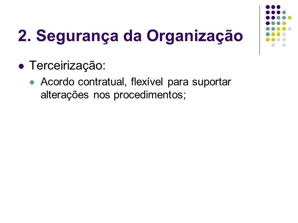 2. Segurança da Organização Terceirização: Acordo contratual, flexível para suportar alterações nos procedimentos;