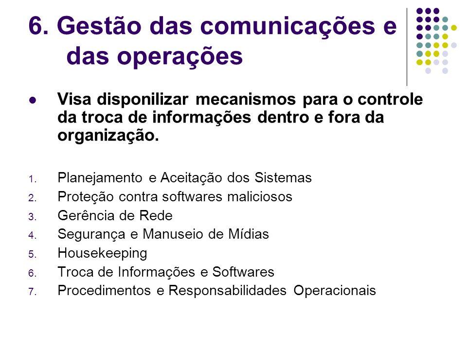 6. Gestão das comunicações e das operações Visa disponilizar mecanismos para o controle da troca de informações dentro e fora da organização. 1. Plane