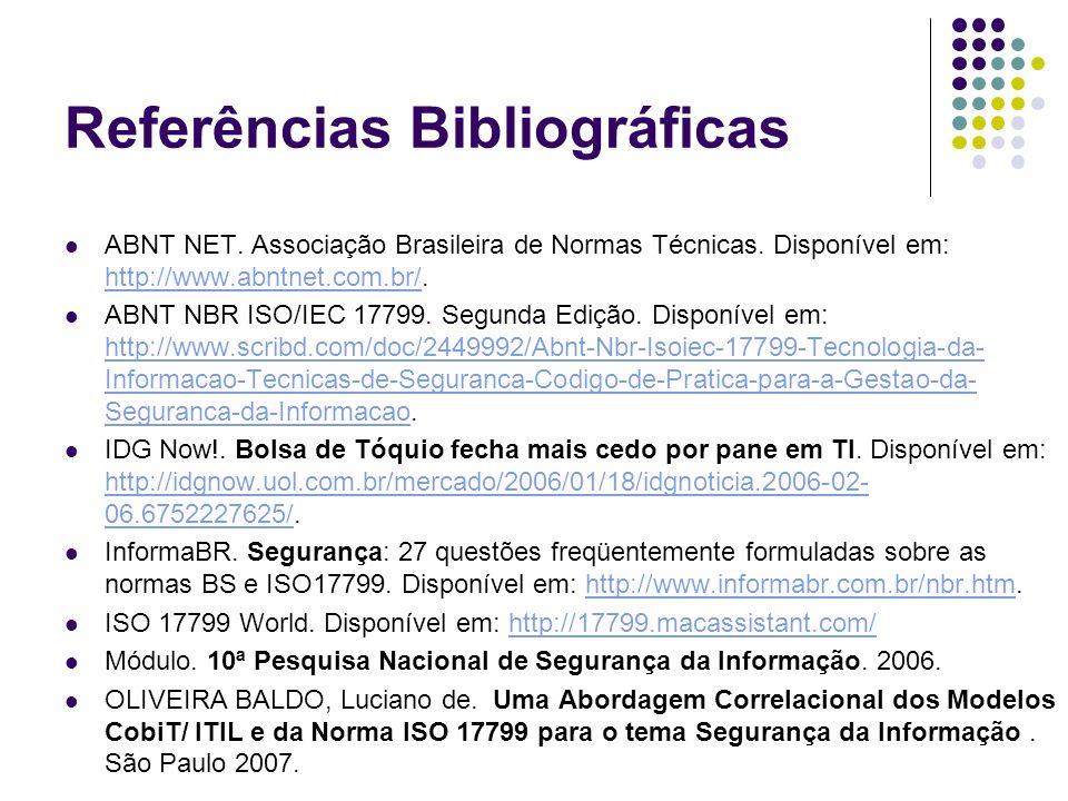 Referências Bibliográficas ABNT NET. Associação Brasileira de Normas Técnicas. Disponível em: http://www.abntnet.com.br/. http://www.abntnet.com.br/ A