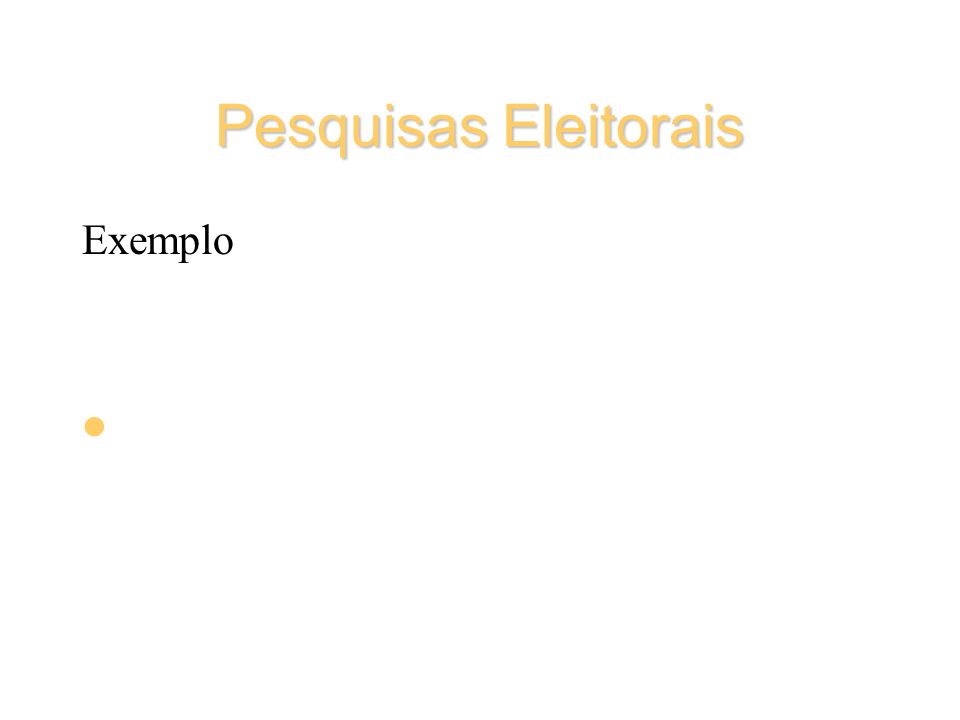 Pesquisas Eleitorais Exemplo III Amostra