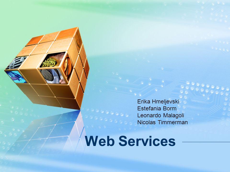 Web Services Erika Hmeljevski Estefania Borm Leonardo Malagoli Nicolas Timmerman
