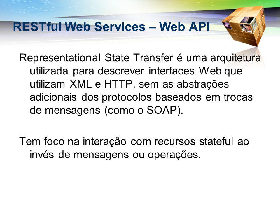 RESTful Web Services – Web API Representational State Transfer é uma arquitetura utilizada para descrever interfaces Web que utilizam XML e HTTP, sem as abstrações adicionais dos protocolos baseados em trocas de mensagens (como o SOAP).