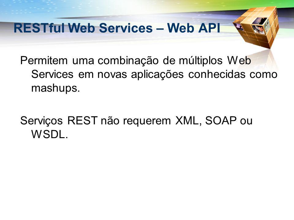 RESTful Web Services – Web API Permitem uma combinação de múltiplos Web Services em novas aplicações conhecidas como mashups. Serviços REST não requer