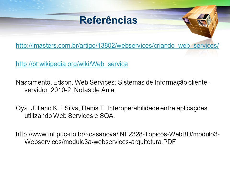 Referências http://imasters.com.br/artigo/13802/webservices/criando_web_services/ http://pt.wikipedia.org/wiki/Web_service Nascimento, Edson. Web Serv