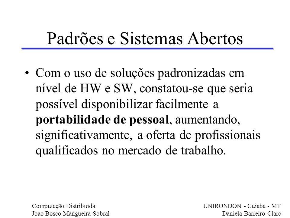 Padrões e Sistemas Abertos Com o uso de soluções padronizadas em nível de HW e SW, constatou-se que seria possível disponibilizar facilmente a portabi