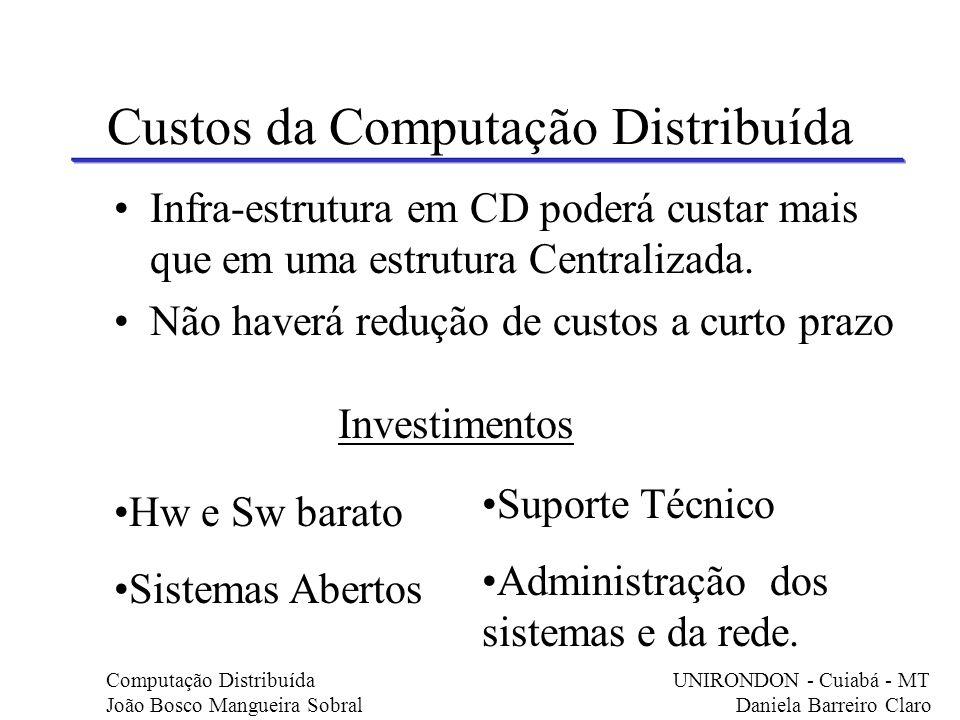 Custos da Computação Distribuída Infra-estrutura em CD poderá custar mais que em uma estrutura Centralizada. Não haverá redução de custos a curto praz