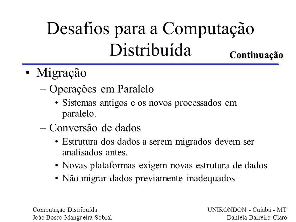 Migração –Operações em Paralelo Sistemas antigos e os novos processados em paralelo. –Conversão de dados Estrutura dos dados a serem migrados devem se