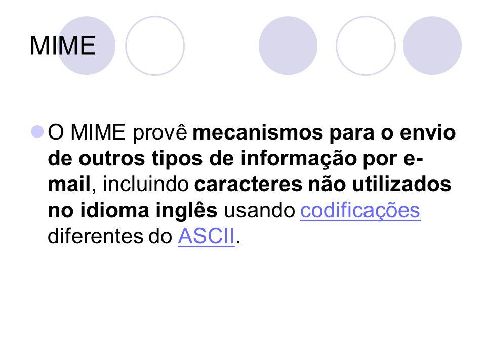 MIME O MIME provê mecanismos para o envio de outros tipos de informação por e- mail, incluindo caracteres não utilizados no idioma inglês usando codificações diferentes do ASCII.codificaçõesASCII
