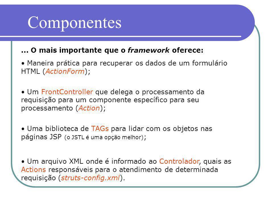 Maneira prática para recuperar os dados de um formulário HTML (ActionForm); Um FrontController que delega o processamento da requisição para um compon