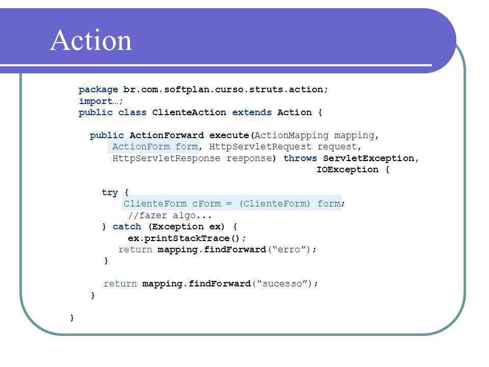 package br.com.softplan.curso.struts.action; import…; public class ClienteAction extends Action { public ActionForward execute(ActionMapping mapping,