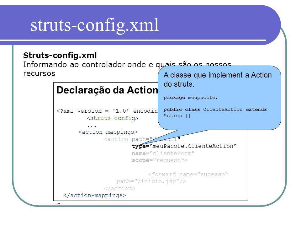 Declaração da Action... … Struts-config.xml Informando ao controlador onde e quais são os nossos recursos A classe que implement a Action do struts. p