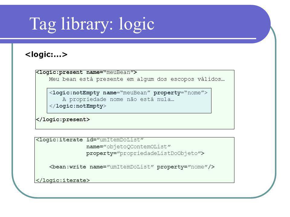 Meu bean está presente em algum dos escopos válidos… A propriedade nome não está nula… Tag library: logic