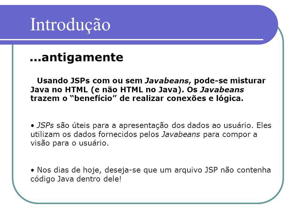 Usando JSPs com ou sem Javabeans, pode-se misturar Java no HTML (e não HTML no Java). Os Javabeans trazem o benefício de realizar conexões e lógica. J