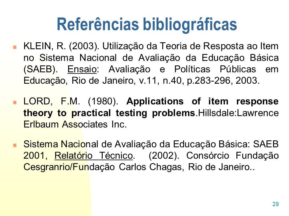 29 Referências bibliográficas KLEIN, R. (2003). Utilização da Teoria de Resposta ao Item no Sistema Nacional de Avaliação da Educação Básica (SAEB). E