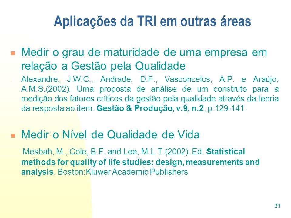 31 Aplicações da TRI em outras áreas Medir o grau de maturidade de uma empresa em relação a Gestão pela Qualidade - Alexandre, J.W.C., Andrade, D.F.,