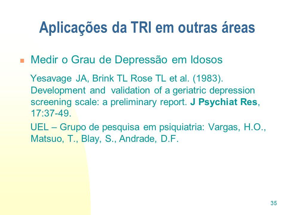 35 Aplicações da TRI em outras áreas Medir o Grau de Depressão em Idosos Yesavage JA, Brink TL Rose TL et al. (1983). Development and validation of a