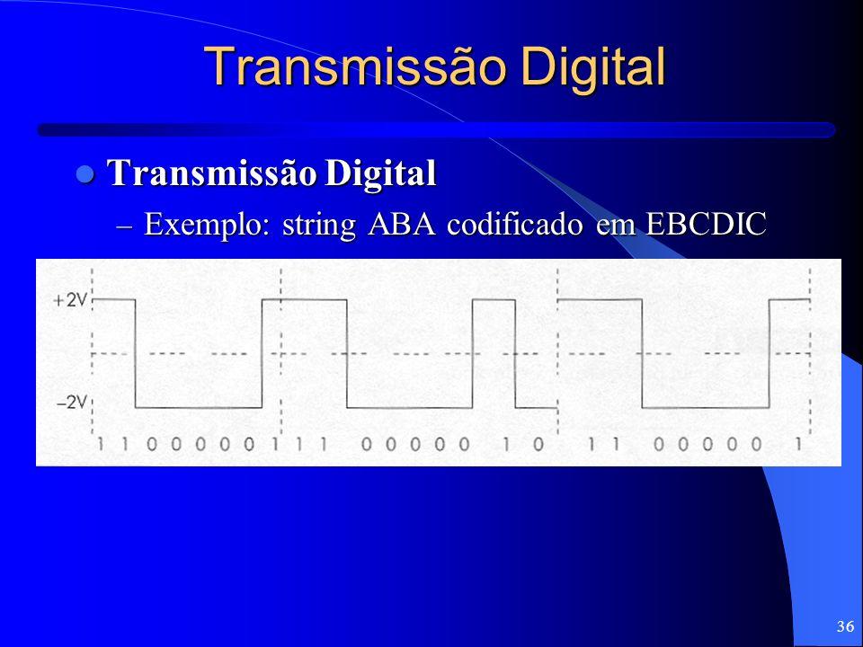 36 Transmissão Digital Transmissão Digital Transmissão Digital – Exemplo: string ABA codificado em EBCDIC