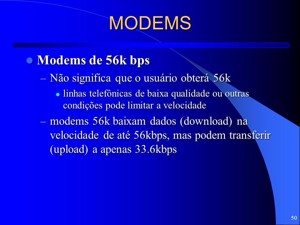 50 MODEMS Modems de 56k bps Modems de 56k bps – Não significa que o usuário obterá 56k linhas telefônicas de baixa qualidade ou outras condições pode