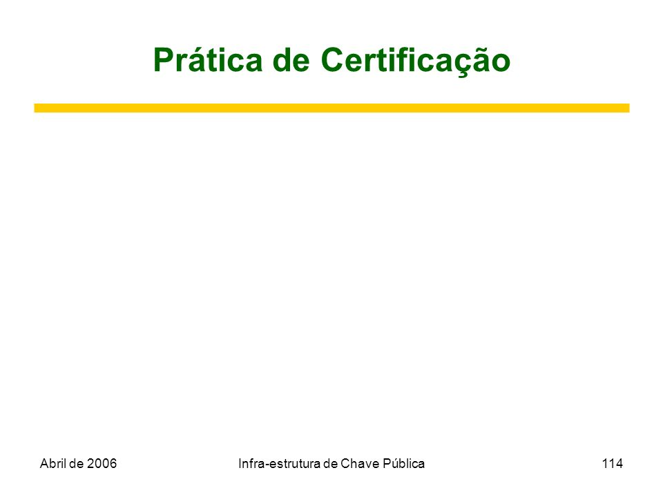Abril de 2006Infra-estrutura de Chave Pública114 Prática de Certificação