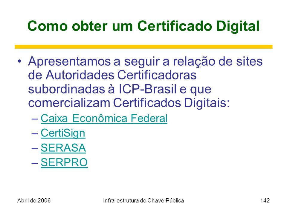 Abril de 2006Infra-estrutura de Chave Pública142 Como obter um Certificado Digital Apresentamos a seguir a relação de sites de Autoridades Certificado