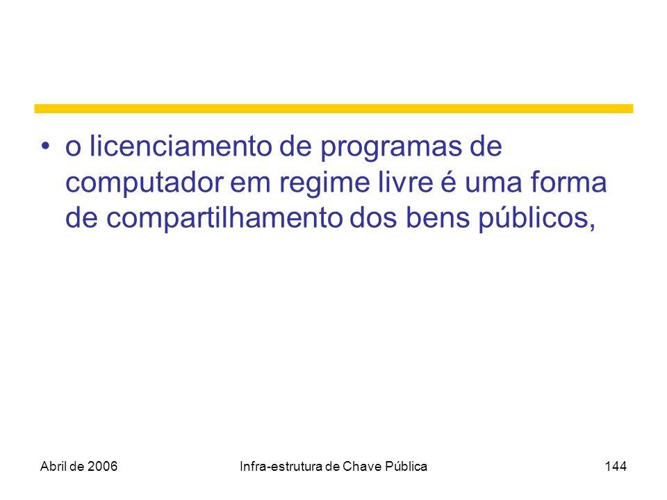 Abril de 2006Infra-estrutura de Chave Pública144 o licenciamento de programas de computador em regime livre é uma forma de compartilhamento dos bens p