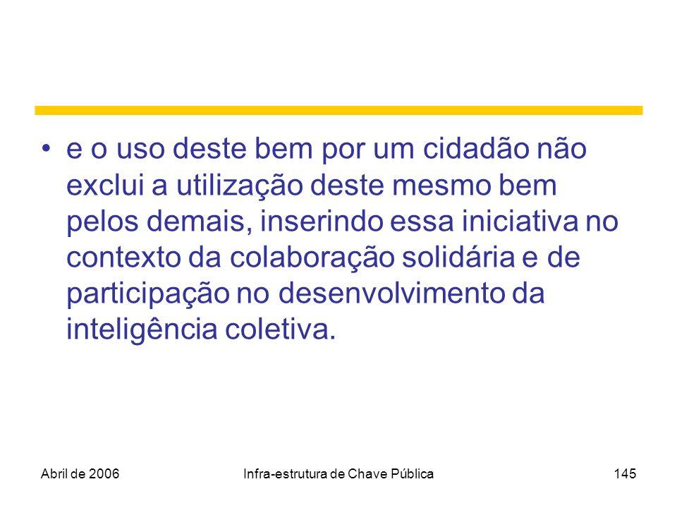 Abril de 2006Infra-estrutura de Chave Pública145 e o uso deste bem por um cidadão não exclui a utilização deste mesmo bem pelos demais, inserindo essa