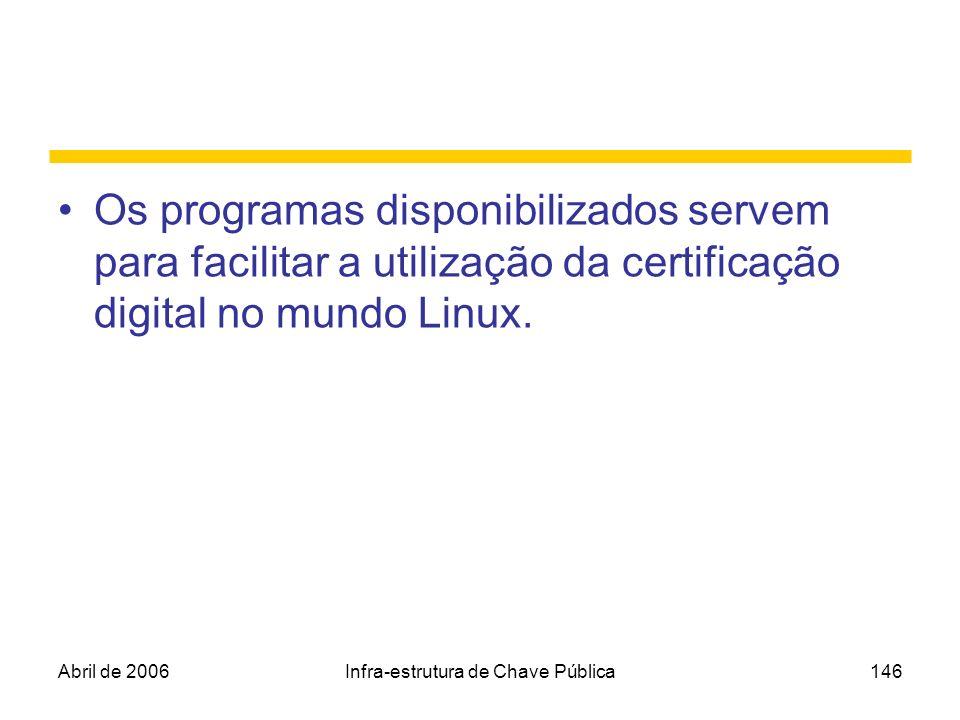 Abril de 2006Infra-estrutura de Chave Pública146 Os programas disponibilizados servem para facilitar a utilização da certificação digital no mundo Lin