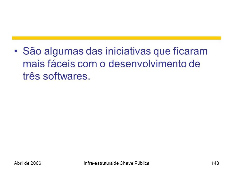 Abril de 2006Infra-estrutura de Chave Pública148 São algumas das iniciativas que ficaram mais fáceis com o desenvolvimento de três softwares.