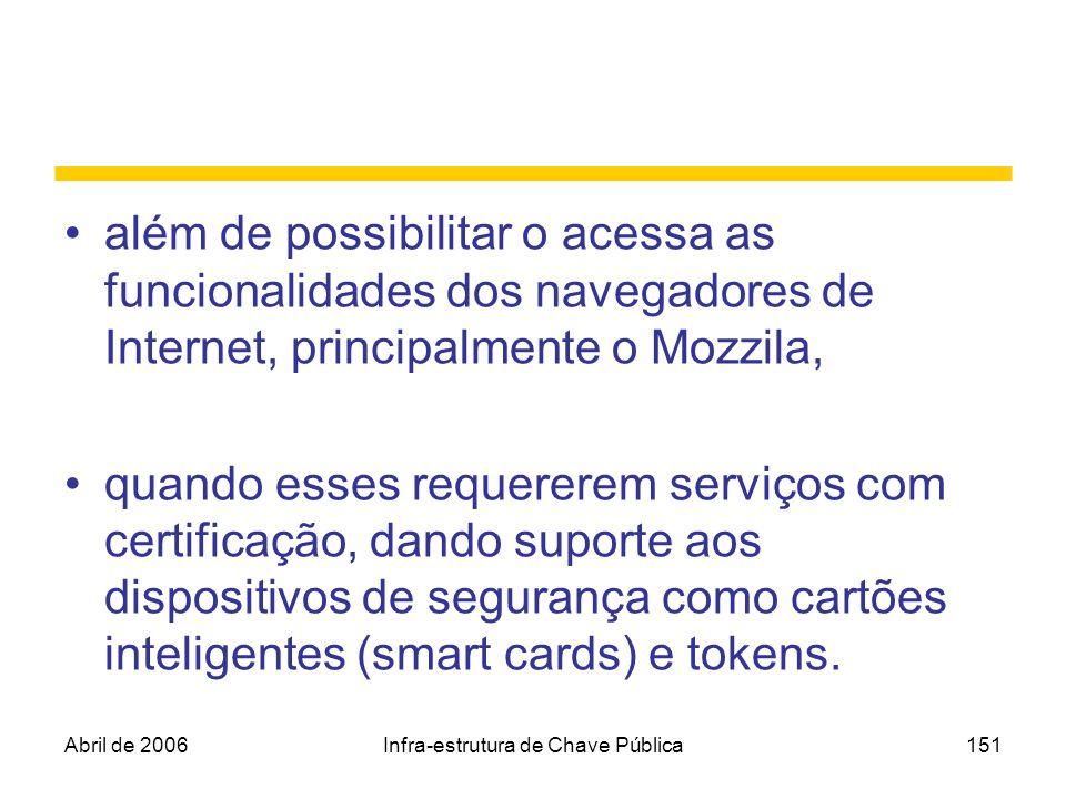 Abril de 2006Infra-estrutura de Chave Pública151 além de possibilitar o acessa as funcionalidades dos navegadores de Internet, principalmente o Mozzil