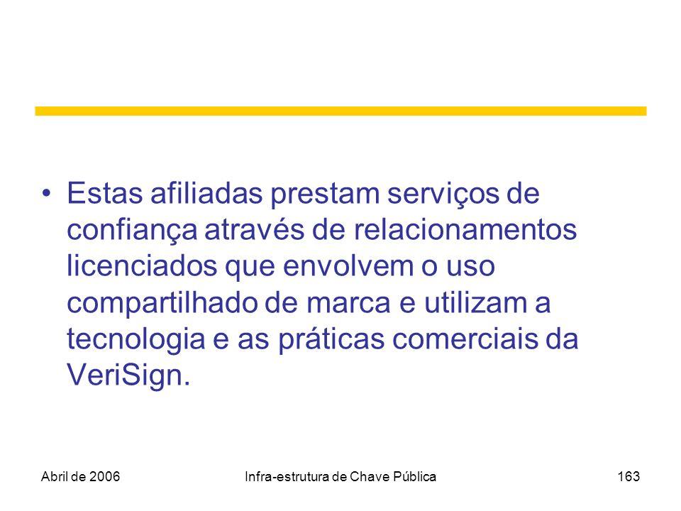 Abril de 2006Infra-estrutura de Chave Pública163 Estas afiliadas prestam serviços de confiança através de relacionamentos licenciados que envolvem o u
