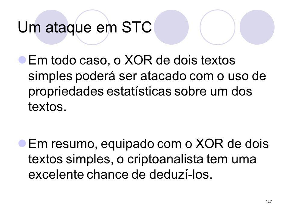 Um ataque em STC Em todo caso, o XOR de dois textos simples poderá ser atacado com o uso de propriedades estatísticas sobre um dos textos. Em resumo,