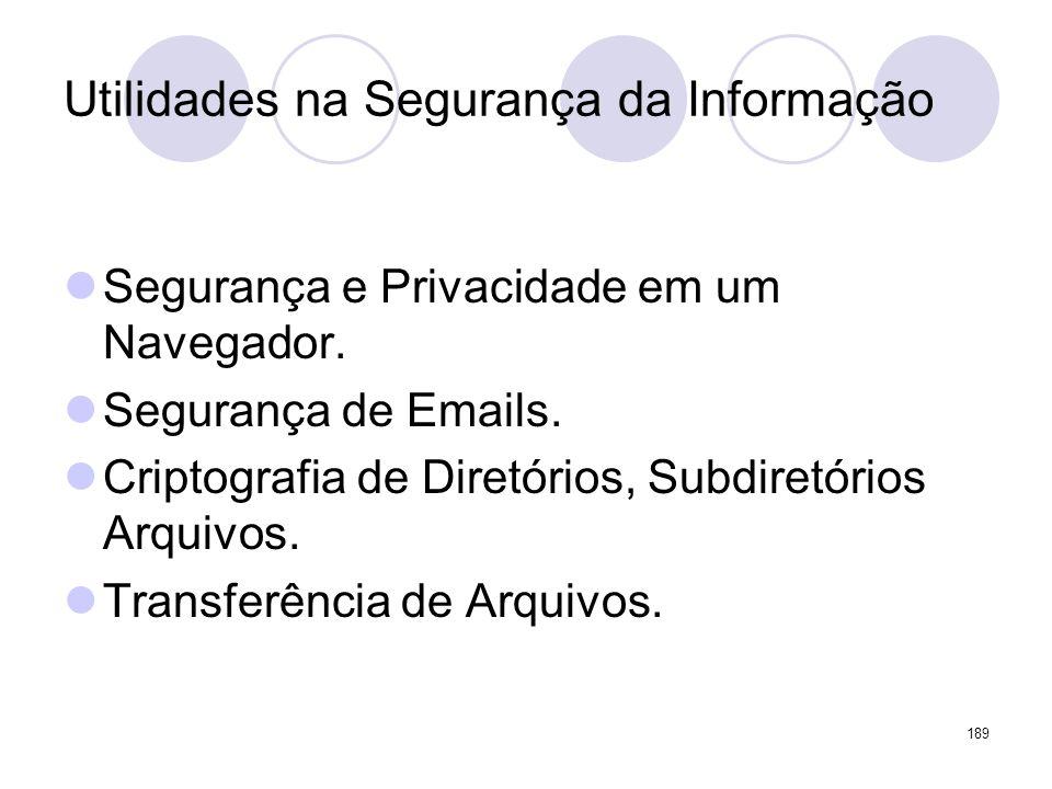 Segurança e Privacidade em um Navegador. Segurança de Emails. Criptografia de Diretórios, Subdiretórios Arquivos. Transferência de Arquivos. 189