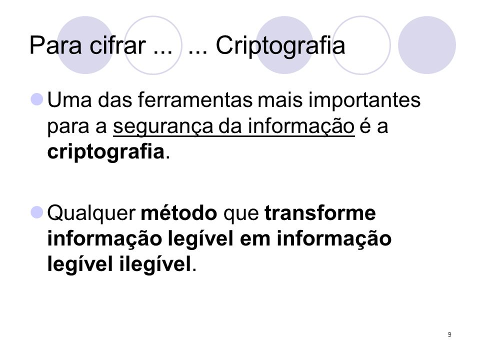 Para cifrar...... Criptografia Uma das ferramentas mais importantes para a segurança da informação é a criptografia. Qualquer método que transforme in