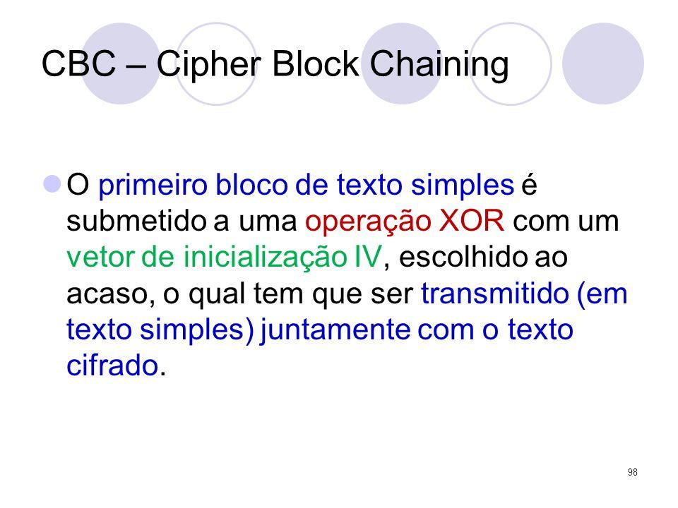 CBC – Cipher Block Chaining O primeiro bloco de texto simples é submetido a uma operação XOR com um vetor de inicialização IV, escolhido ao acaso, o q