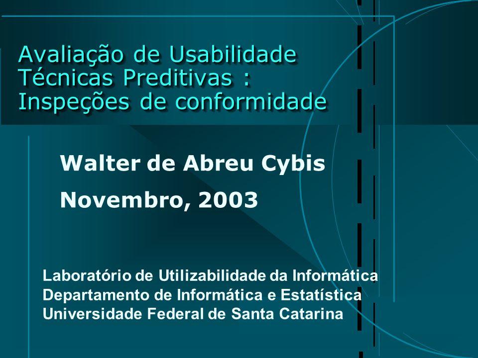 Avaliação de Usabilidade Técnicas Preditivas : Inspeções de conformidade Walter de Abreu Cybis Novembro, 2003 Laboratório de Utilizabilidade da Inform