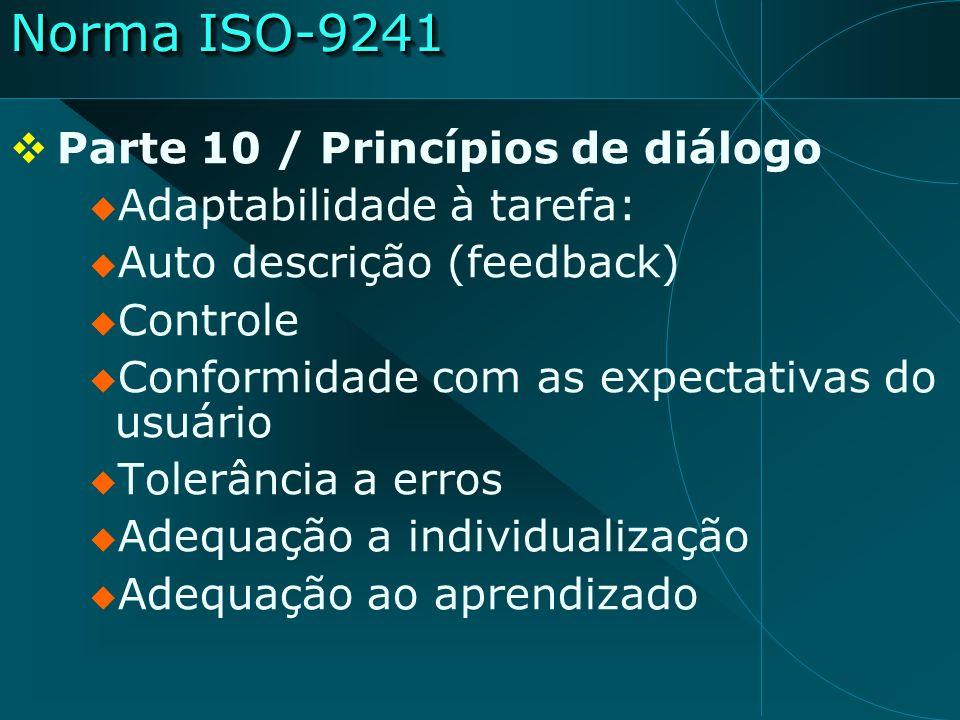 Norma ISO-9241 Parte 10 / Princípios de diálogo Adaptabilidade à tarefa: Auto descrição (feedback) Controle Conformidade com as expectativas do usuári