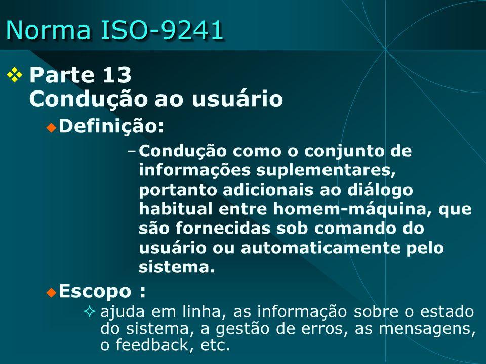Norma ISO-9241 Parte 13 Condução ao usuário Definição: –Condução como o conjunto de informações suplementares, portanto adicionais ao diálogo habitual