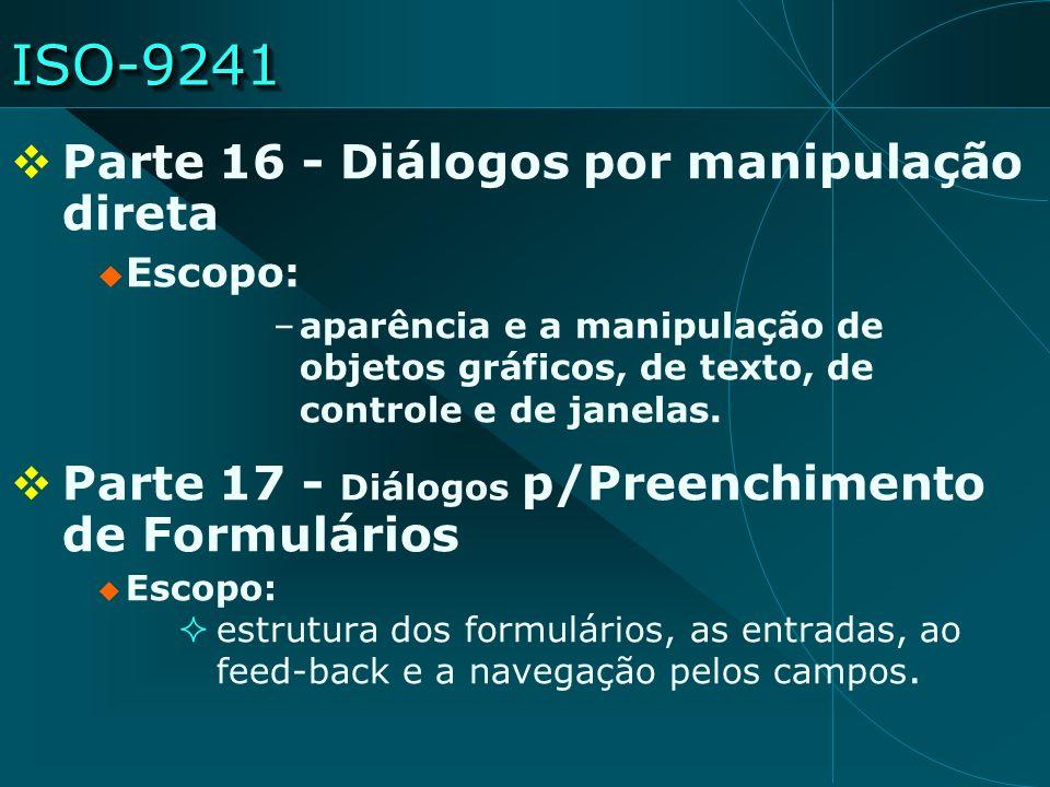 ISO-9241ISO-9241 Parte 16 - Diálogos por manipulação direta Escopo: –aparência e a manipulação de objetos gráficos, de texto, de controle e de janelas